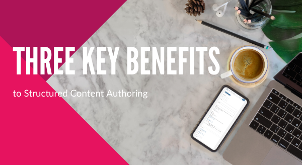 three-key-benefits-structured-content-authoring-1.png