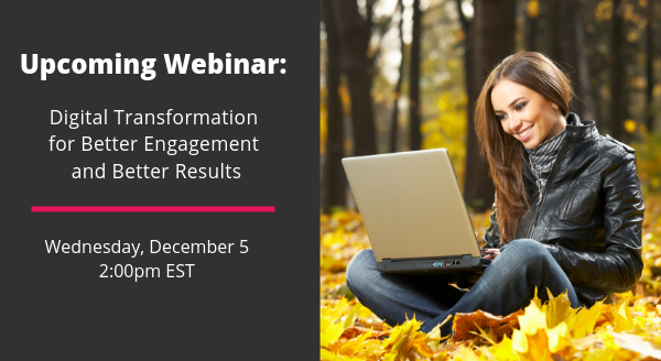 Banner image for Upcoming Webinar: Digital Transformation for Better Engagement and Better Results