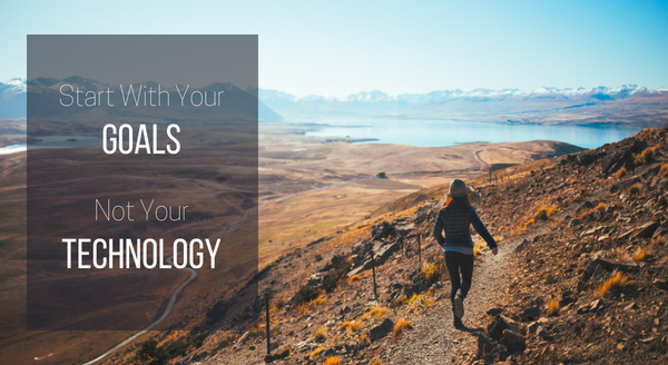Banner image for Start With Your Goals, Not Your Technology